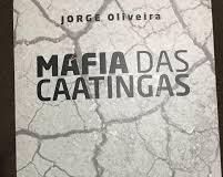 Máfia das Caatingas Autor: Jorge Oliveira Editora: Fundação Astrogildo Pereira Ano: 2020